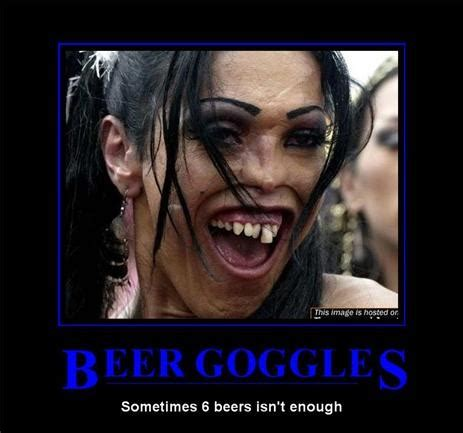 Beer Goggles Meme - beer goggles demotivational picture