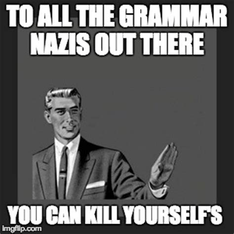 Grammar Guy Meme Generator - kill yourself guy meme imgflip