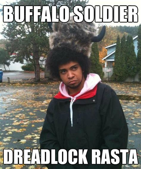 Meme Dreadlocks - buffalo soldier dreadlock rasta buffalo soldier quickmeme