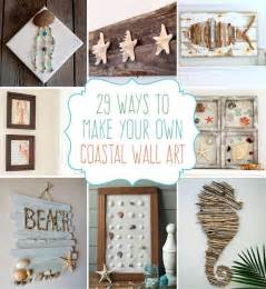 Make Your Own Artwork For Home Decor 29 Crafts Coastal Diy Wall
