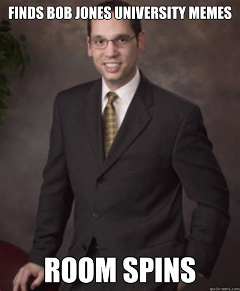 University Memes - finds bob jones university memes room spins scumbag
