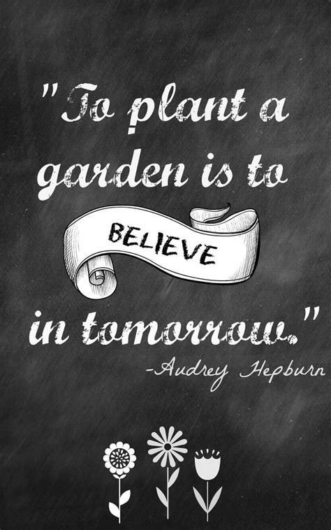 Garden Quotes Hepburn Quot To Plant A Garden Is To Believe In Tomorrow Quot