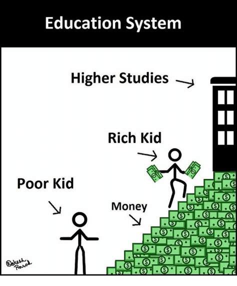 education system higher studies rich kid poor kid money