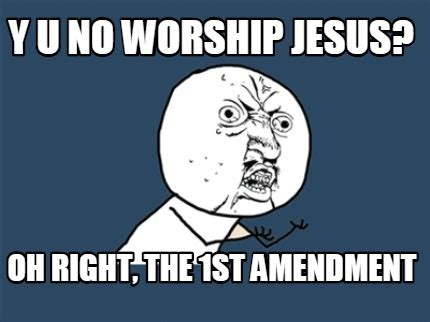 Y U No Meme Creator - meme creator y u no worship jesus oh right the 1st