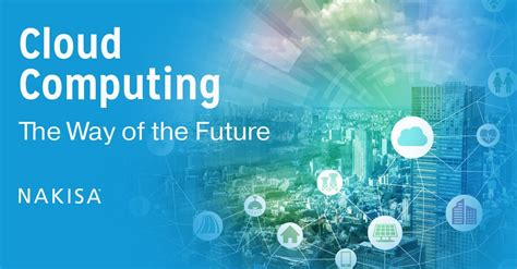 The Way Of The Future by Cloud Computing The Way Of The Future Nakisa