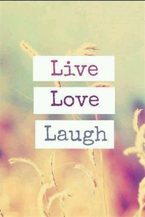 short quotes like live laugh love live laugh love quotes sayings live laugh love picture