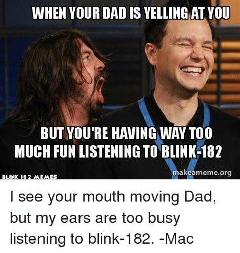 Dad Yelling At Daughter Meme - 25 best memes about blink 182 and dad blink 182 and dad