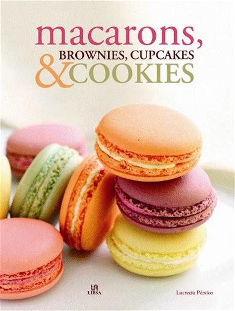 libro cupcakes cookies macarons macarons brownies cupcakes cookies lucrecia persico comprar libro en fnac es