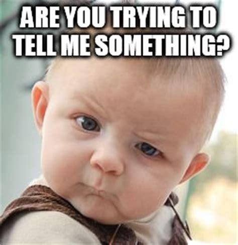 Tell Me Meme - skeptical baby meme imgflip