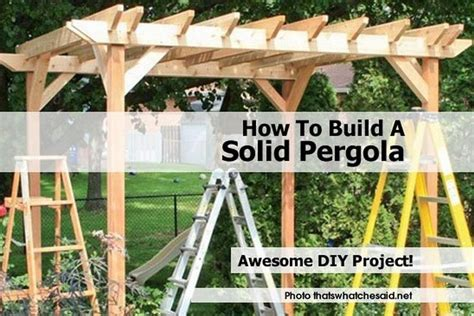 how to make pergola how to build a solid pergola
