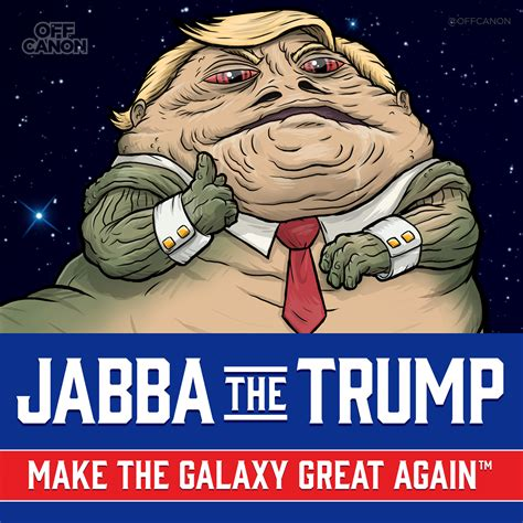 Jabba The Hutt Meme - make the galaxy great again