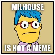 Milhouse Meme - milhouse is not a meme and he s okay with this i m ok