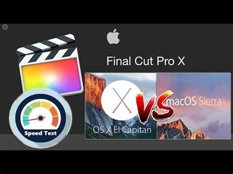final cut pro el capitan os x el capitan vs macos sierra speed test final cut pro