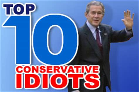 top 10 liberal idiots top 10 liberal idiots the top ten conservative idiots no