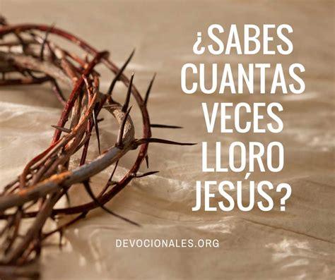 imagenes jesus lloro 191 sabes cuantas veces lloro jes 250 s devocionales cristianos