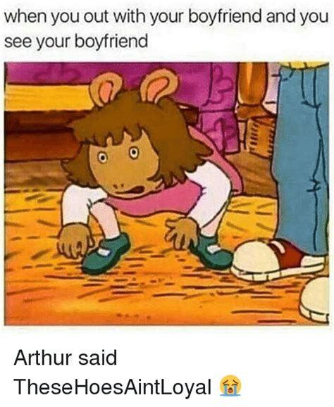 Funny Arthur Memes - when you out with your boyfriend and you see your