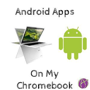 android apps on chromebook android apps on my acer r11 chromebook tech