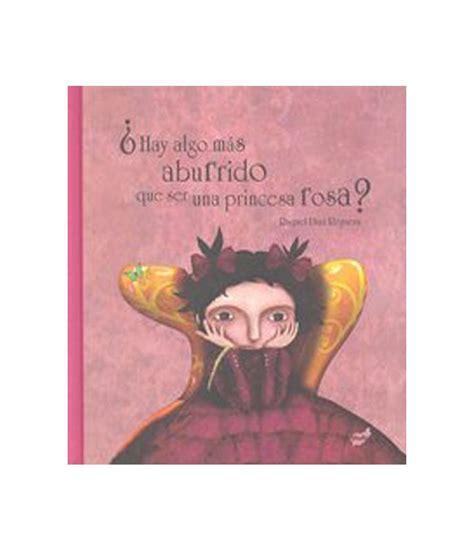 libro hay algo mas pequeno hay algo mas aburrido que ser una princesa rosa