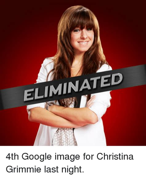 Christina Meme - eliminated 4th google image for christina grimmie last