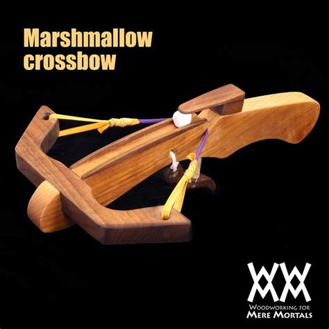 woodworking for mere mortals plans beys woodworking for mere mortals marshmallow crossbow