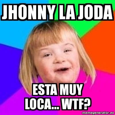 Girl Wtf Meme - meme retard girl jhonny la joda esta muy loca wtf