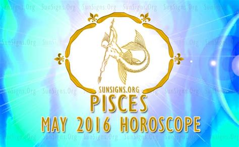 may 2016 pisces monthly horoscope sun signs