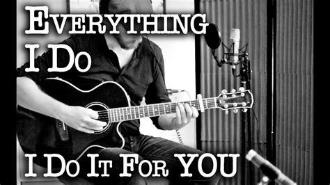 everything i do i do it for you testo everything i do i do it for you acoustic cover