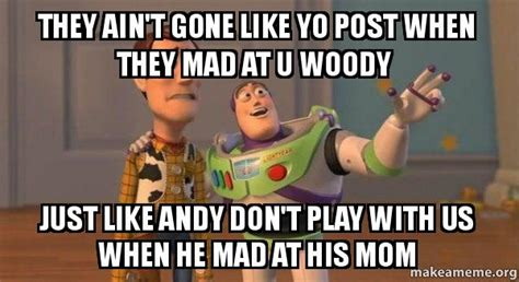 They Mad Meme - buzz and woody toy story meme meme