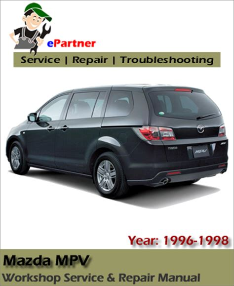 service repair manual free download 1998 mazda mpv electronic valve timing mazda mpv service repair manual 1996 1998 automotive service repair manual