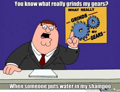 What Grinds My Gears Meme - that really grinds my gears by bilal bk meme center