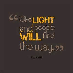 light quotes give light and will find the way by ella baker