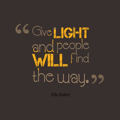 Quotes About Light And by Give Light And Will Find The Way By Ella Baker