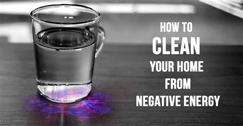 how to clear negative energy how to clean your home from negative energy using only 4