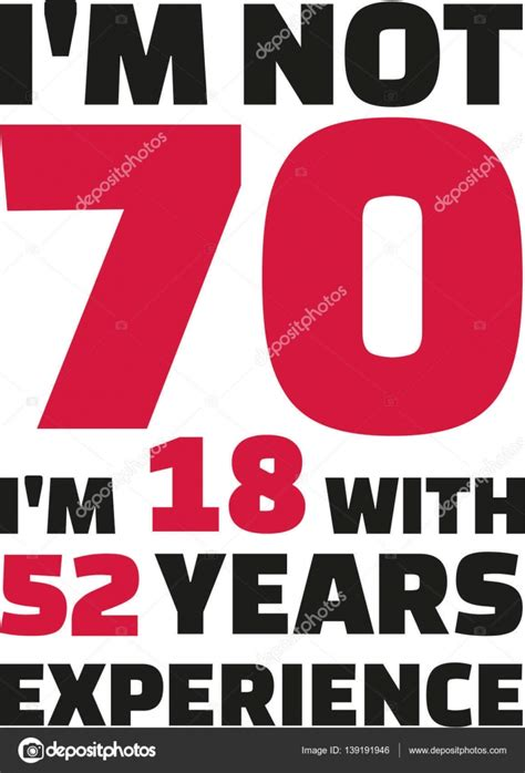 im not with the i m not 70 i m 18 with 52 years experience 70th birthday stock vector 169 miceking 139191946