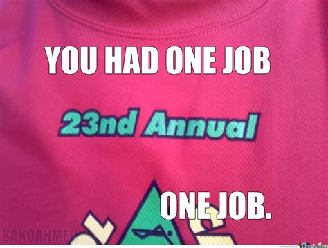 You Had One Job Meme - you had one job by bakoahmed meme center