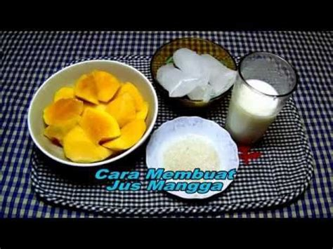 membuat jus mangga youtube cara membuat jus mangga youtube