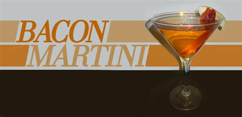 martini bacon bacon martini bacon today
