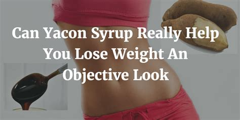 that can help you lose weight when women talks about hair makeup can yacon syrup help you lose weight the surprising truth