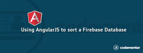 firebase data tutorial using angularjs to sort a firebase database full of