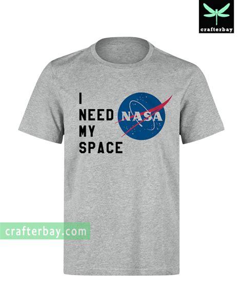 Need This T Shirt i need my space nasa t shirt