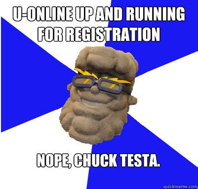 Nope Chuck Testa Meme - u online up and running for registration nope chuck testa