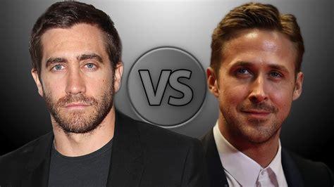 ryan gosling jake gyllenhaal jake gyllenhaal vs ryan gosling youtube