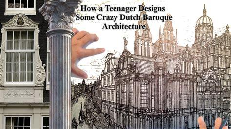italian baroque architecture victorian architecture how a teenager designs dutch baroque architecture youtube