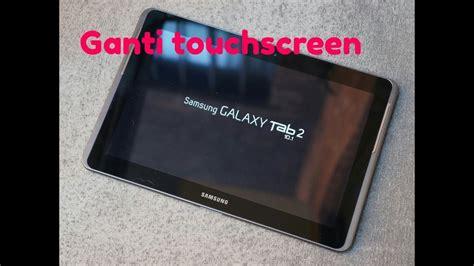 ganti touchscreen samsung galaxy tab  youtube