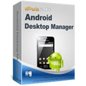 android desktop manager ipubsoft android desktop manager 3 7 free