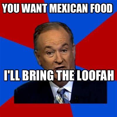 Bring Me Food Meme - meme creator you want mexican food i ll bring the loofah