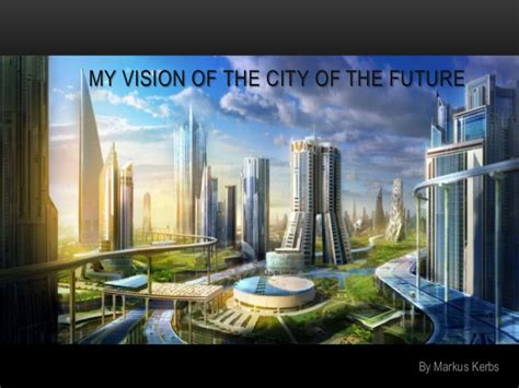 Vision Of The Future my vision of the city of the future