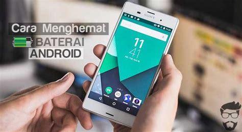 Baterai Hp Asus Boros 10 Cara Uh Menghemat Daya Baterai Hp Android Yang Boros