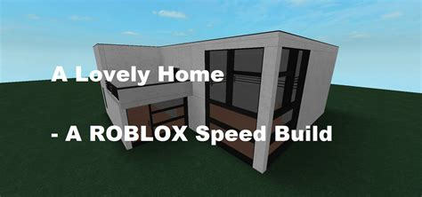a lovely home a roblox speed build