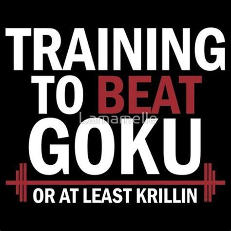 To Beat Goku quot to beat goku quot shirt that awesome shirt